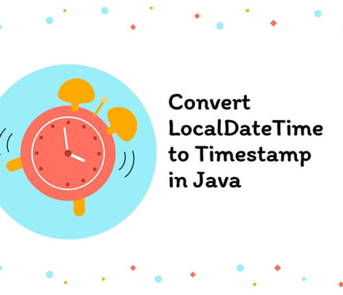 Convert LocalDateTime to Timestamp in java