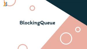 BlockingQueue in java
