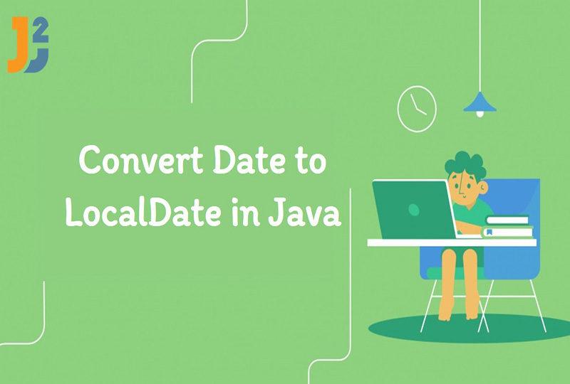 Convert Date to LocalDate in java