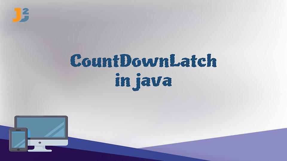CountDownLatch in java