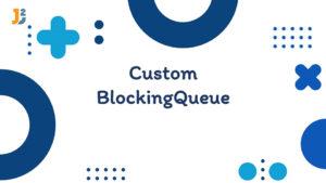Custom BlockingQueue in java