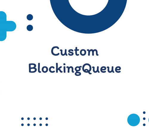 Custom BlockingQueue in java