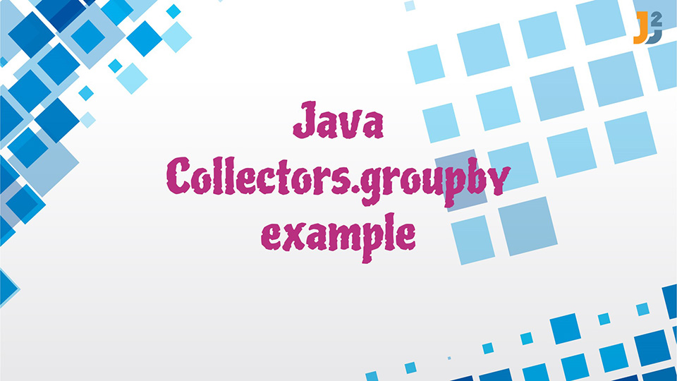 Java Collectors.groupby() example