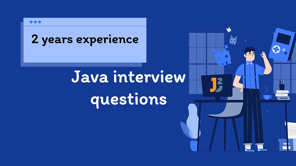 Java interview questions for 2 years experience