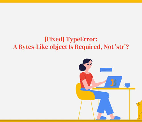 How To Fix TypeError: A Bytes-Like object Is Required, Not 'str'?