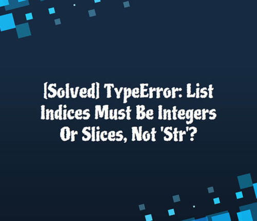 TypeError: List Indices Must Be Integers Or Slices, Not 'Str'