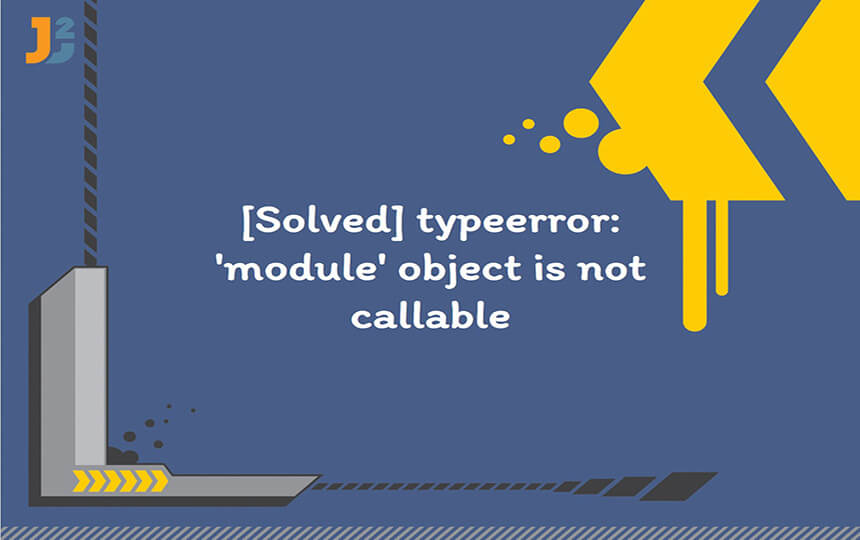 TypeError: 'Module' Object Is Not Callable in Python
