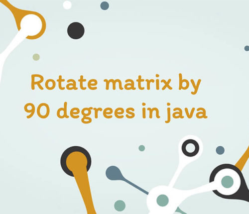 Rotate matrix by 90 degrees in java