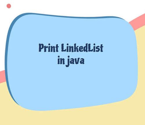 Print LinkedList in java
