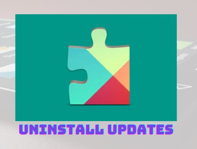 Unintall google play services update