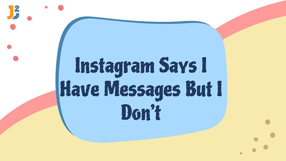 Instagram says I have messages but I don't